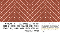 Monday 10/17- Self Paced lesson: you need a chrome book (match your phone pocket #), your compositi