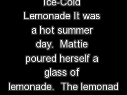 Ice-Cold Lemonade It was a hot summer day.  Mattie poured herself a glass of lemonade.  The lemonad