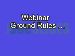 Webinar  Ground Rules …