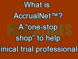 "What is  AccrualNet™? A ""one-stop shop"" to help clinical trial professionals:"