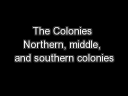 The Colonies Northern, middle, and southern colonies