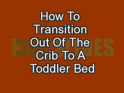 How To Transition Out Of The Crib To A Toddler Bed