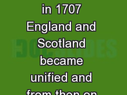 English Empire Note in 1707 England and Scotland became unified and from then on known as Britain