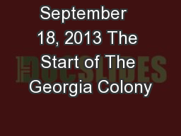 September   18, 2013 The Start of The Georgia Colony