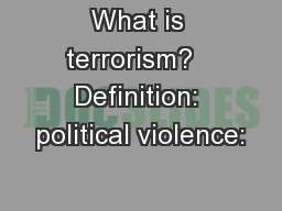 What is terrorism?   Definition: political violence:
