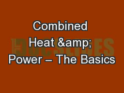 Combined Heat & Power – The Basics PowerPoint PPT Presentation