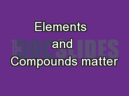 Elements  and Compounds matter PowerPoint PPT Presentation
