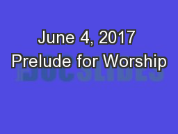 June 4, 2017 Prelude for Worship