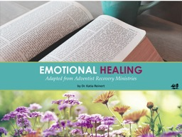 EMOTIONAL   HEALING Adapted from Adventist Recovery Ministries
