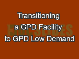 Transitioning a GPD Facility to GPD Low Demand
