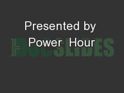 Presented by Power  Hour