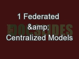 1 Federated & Centralized Models