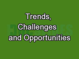 Trends, Challenges  and Opportunities