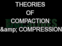 THEORIES OF COMPACTION & COMPRESSION