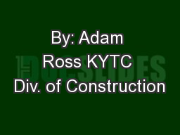 By: Adam Ross KYTC Div. of Construction
