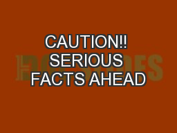 CAUTION!! SERIOUS FACTS AHEAD