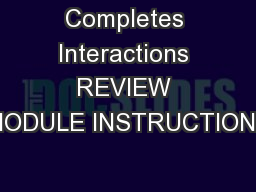 Completes Interactions REVIEW MODULE INSTRUCTIONS PowerPoint Presentation, PPT - DocSlides