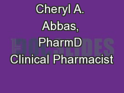 Cheryl A. Abbas, PharmD Clinical Pharmacist