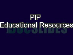 PIP Educational Resources