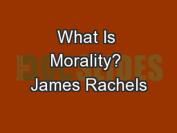 What Is Morality? James Rachels
