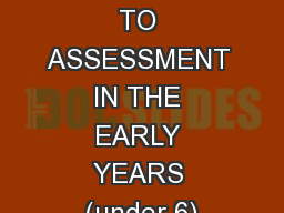 CHALLENGES TO ASSESSMENT IN THE EARLY YEARS (under 6)