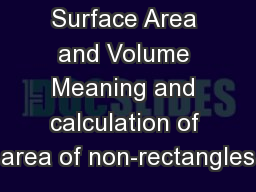 Surface Area and Volume Meaning and calculation of area of non-rectangles PowerPoint PPT Presentation