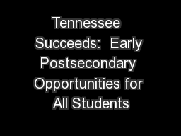Tennessee  Succeeds:  Early Postsecondary Opportunities for All Students