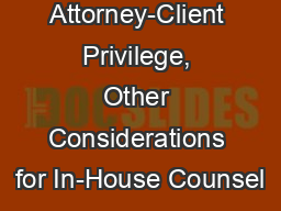 Ethics – Attorney-Client Privilege, Other Considerations for In-House Counsel