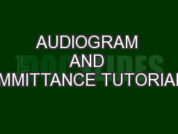 AUDIOGRAM AND IMMITTANCE TUTORIAL