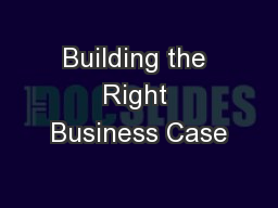 Building the Right Business Case