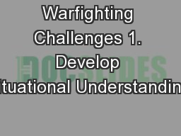 Warfighting Challenges 1. Develop Situational Understanding.