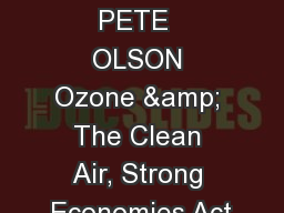 CONGRESSMAN PETE  OLSON Ozone & The Clean Air, Strong Economies Act