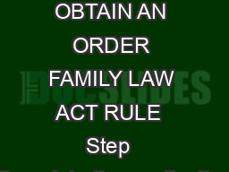 TO APPLY TO OBTAIN AN ORDER FAMILY LAW ACT RULE  Step  Complete the application