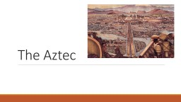 The Aztec The Aztecs Rise to Power