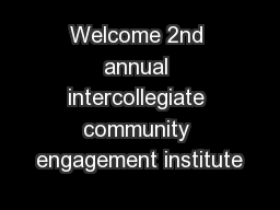 Welcome 2nd annual intercollegiate community engagement institute