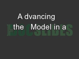 A dvancing   the   Model in a