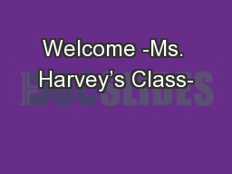 Welcome -Ms. Harvey's Class-