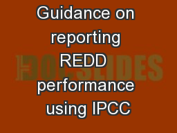 Module 3.3  Guidance on reporting REDD  performance using IPCC