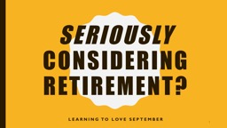 Seriously  Considering Retirement?