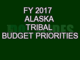 FY 2017  ALASKA TRIBAL BUDGET PRIORITIES