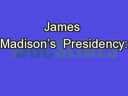 James Madison's  Presidency: