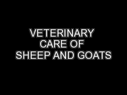 VETERINARY CARE OF SHEEP AND GOATS