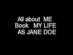 All about  ME  Book   MY LIFE AS JANE DOE