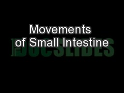 Movements of Small Intestine PowerPoint PPT Presentation