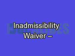 Inadmissibility Waiver – PowerPoint PPT Presentation