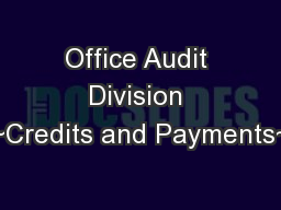 Office Audit Division ~Credits and Payments~ PowerPoint PPT Presentation
