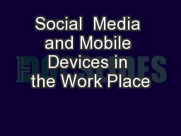 Social  Media and Mobile Devices in the Work Place