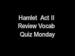 Hamlet  Act II Review Vocab Quiz Monday