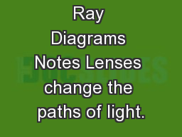 Ray Diagrams Notes Lenses change the paths of light.