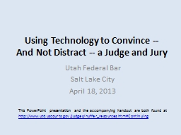 Using Technology to Convince -- And Not Distract -- a Judge and Jury PowerPoint PPT Presentation